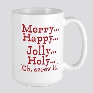 Merry Happy Jolly Holy Oh Screw It Large Mugs