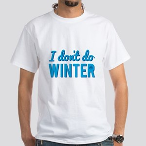 I Dont Do Winter T-Shirt