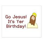 Go Jesus! It's Yer Birthday! Small Poster