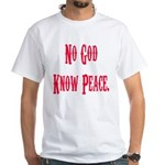 No God, Know Peace White T-Shirt