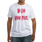 No God, Know Peace Fitted T-Shirt