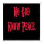 No God, Know Peace Tile Coaster