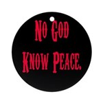 No God, Know Peace Ornament (Round)