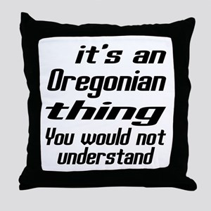 Oregonian Thing You Would Not Underst Throw Pillow