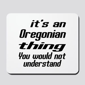 Oregonian Thing You Would Not Understand Mousepad