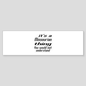 Missourian Thing You Would Not Un Sticker (Bumper)