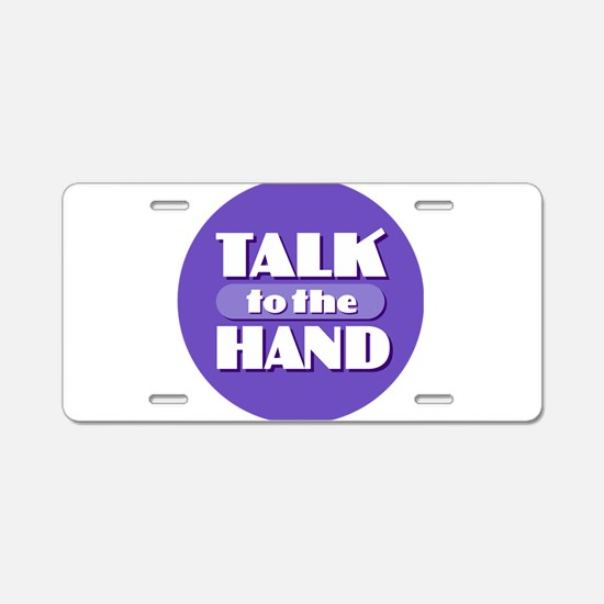 Talk to the Hand Aluminum License Plate