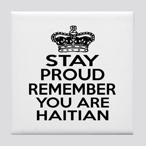 Stay Proud Remember You Are HAITIAN Tile Coaster