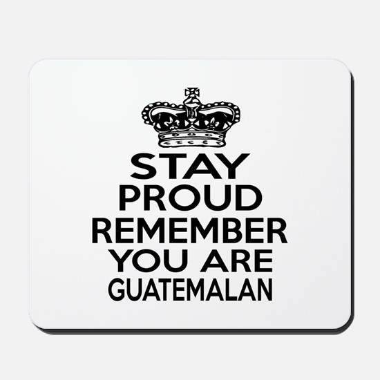 Stay Proud Remember You Are Guatemalan Mousepad
