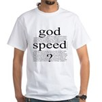 264. god speed ? [black & white} White T-Shirt