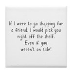 Shopping for a Friend Text Tile Coaster