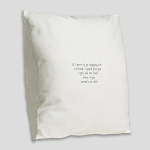 Shopping for a Friend Text Burlap Throw Pillow