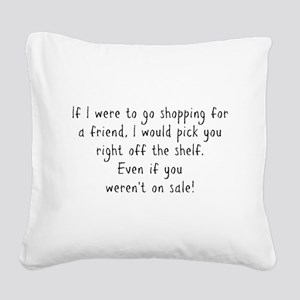 Shopping for a Friend Text Square Canvas Pillow
