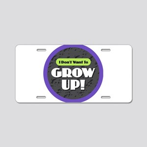 I Don't Want to Grow Up Aluminum License Plate