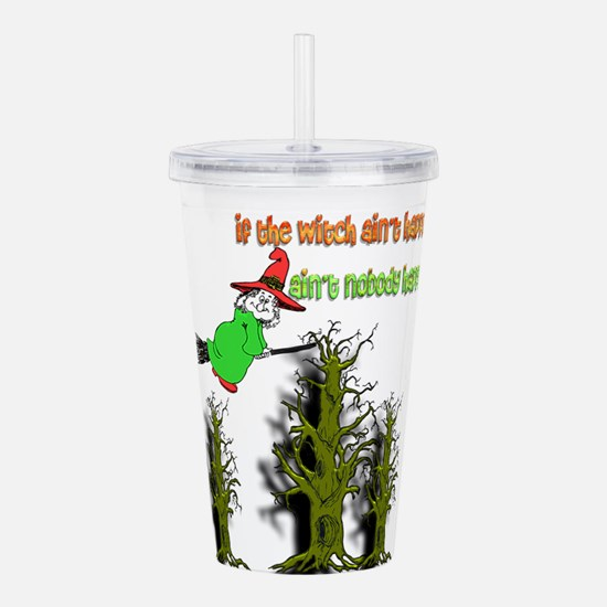 If the Witch ain't Acrylic Double-wall Tumbler