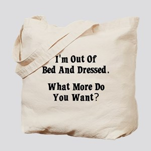 I'm Out Of Bed And Dressed. W Tote Bag