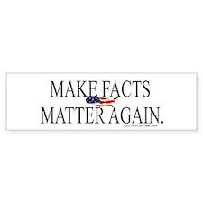 Make Facts Matter Again Bumper Sticker