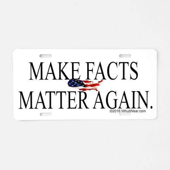 Make Facts Matter Again Aluminum License Plate