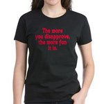 The more you disapprove, the Women's Dark T-Shirt