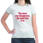 The more you disapprove, the Jr. Ringer T-Shirt
