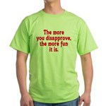 The more you disapprove, the Green T-Shirt