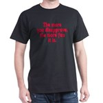 The more you disapprove, the Dark T-Shirt