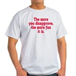 The more you disapprove, the Light T-Shirt