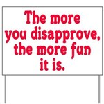 The more you disapprove, the Yard Sign