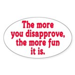 The more you disapprove, the Oval Sticker
