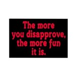 The more you disapprove, the Rectangle Magnet (100