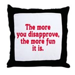 The more you disapprove, the Throw Pillow