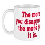 The more you disapprove, the Mug