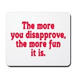 The more you disapprove, the Mousepad