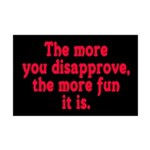 The more you disapprove, the Mini Poster Print