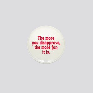 The more you disapprove, the Mini Button