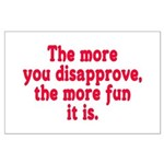 The more you disapprove, the Large Poster