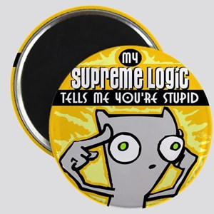 My supreme logic tells me you're stupid... Magnet