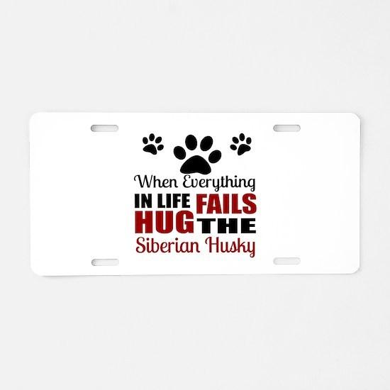 Hug The Siberian Husky Aluminum License Plate