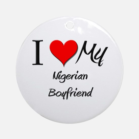 I Love My Nigerian Boyfriend Ornament (Round)