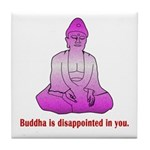 Buddha is Dissapointed Tile Coaster