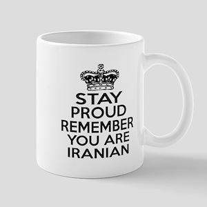 Stay Proud Remember You Are Iranian Mug