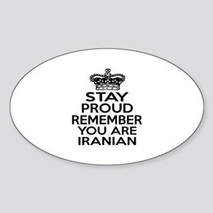 Stay Proud Remember You Are Iranian Sticker (Oval)