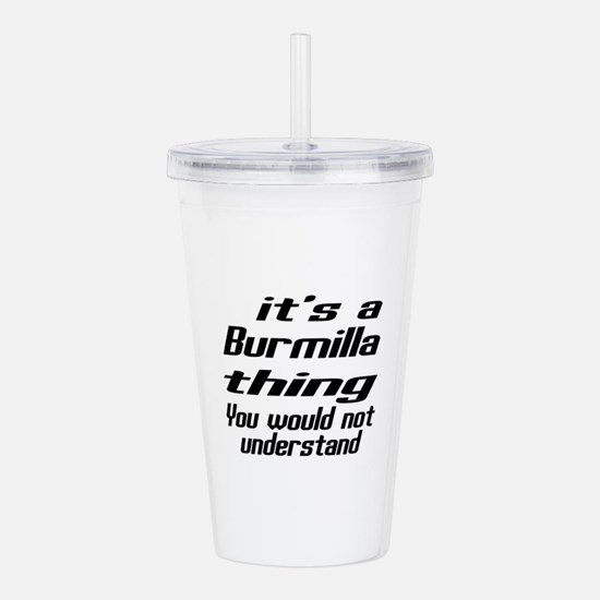 Burmilla Thing You Wou Acrylic Double-wall Tumbler