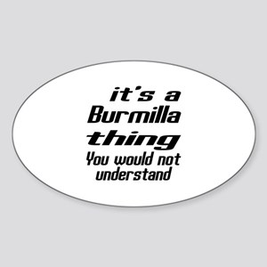 Burmilla Thing You Would Not Unders Sticker (Oval)