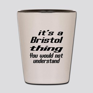 Bristol Thing You Would Not Understand Shot Glass