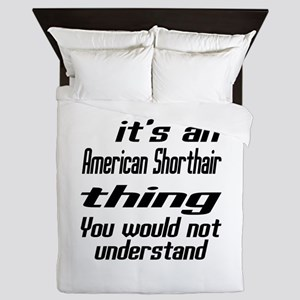 American Shorthair Thing You Would Not Queen Duvet