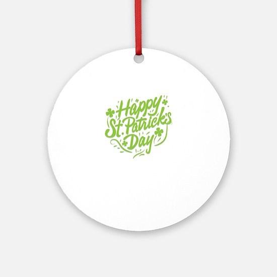 happy st patrick's day Round Ornament