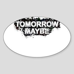 Tomorrow Maybe Sticker