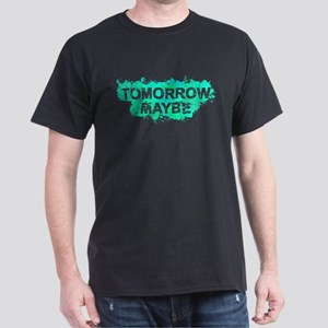 Tomorrow Maybe T-Shirt