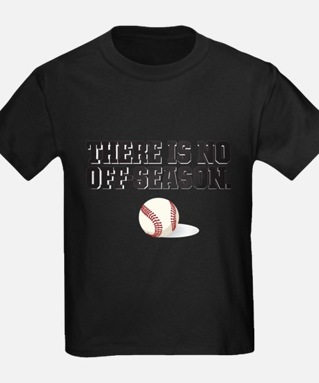 There is no off season - baseball T-Shirt